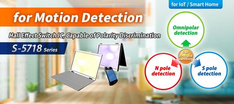 for Motion Detection Hall Effect Switch IC S-5718 Series, Capable of Polarity Discrimination