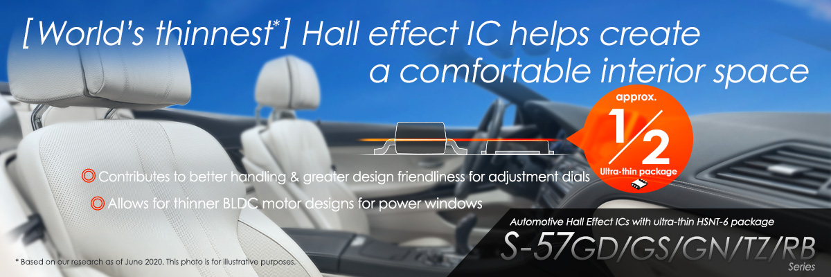 [World's thinnest*] Hall effect IC helps create a comfortable interior space S-57GD/GS/GN/TZ/RB Series
